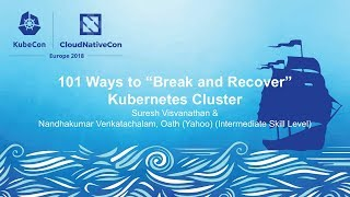 "101 Ways to ""Break and Recover"" Kubernetes Cluster - Suresh Visvanathan & Nandhakumar Venkatachalam"