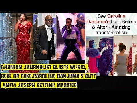 Ghanaian Journalist Blasts Wizkid, Caroline Danjuma's Real Or Fake Butt,Anita Joseph Getting Married