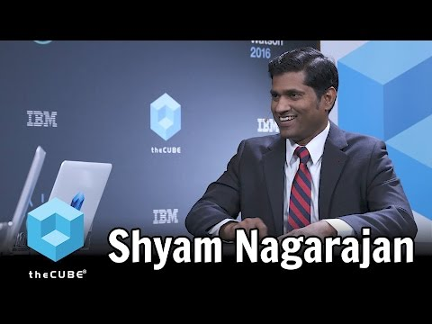 Shyam Nagarajan, IBM - World of Watson 2016 #ibmwow #theCUBE