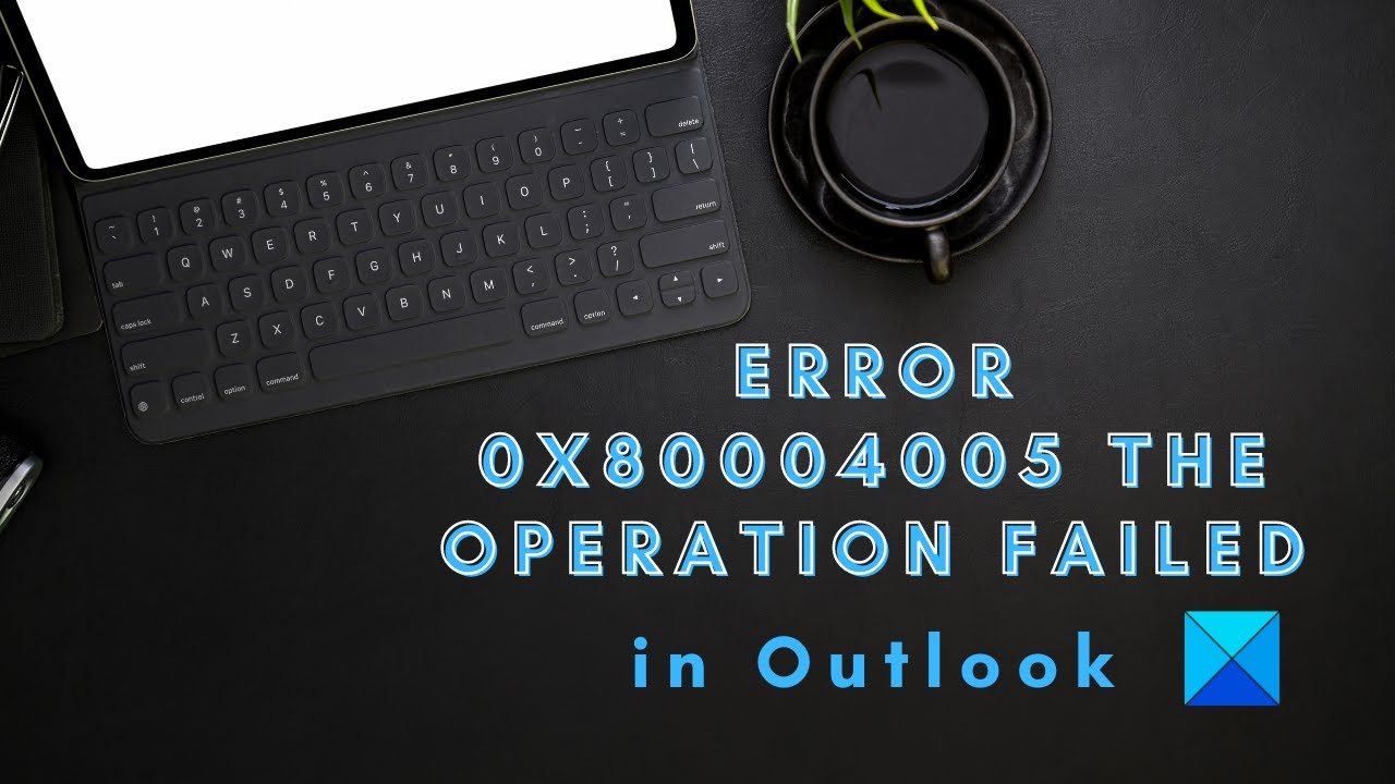 Download Error 0x80004005, The Operation Failed in Outlook