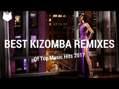 Kizomba Remixes of Top Music Hits 2017