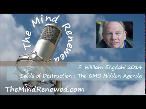 F. William Engdahl 2014 : Seeds of Destruction - The GMO Hidden Agenda