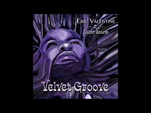 Eric Valentine & Velvet Groove - That Guy
