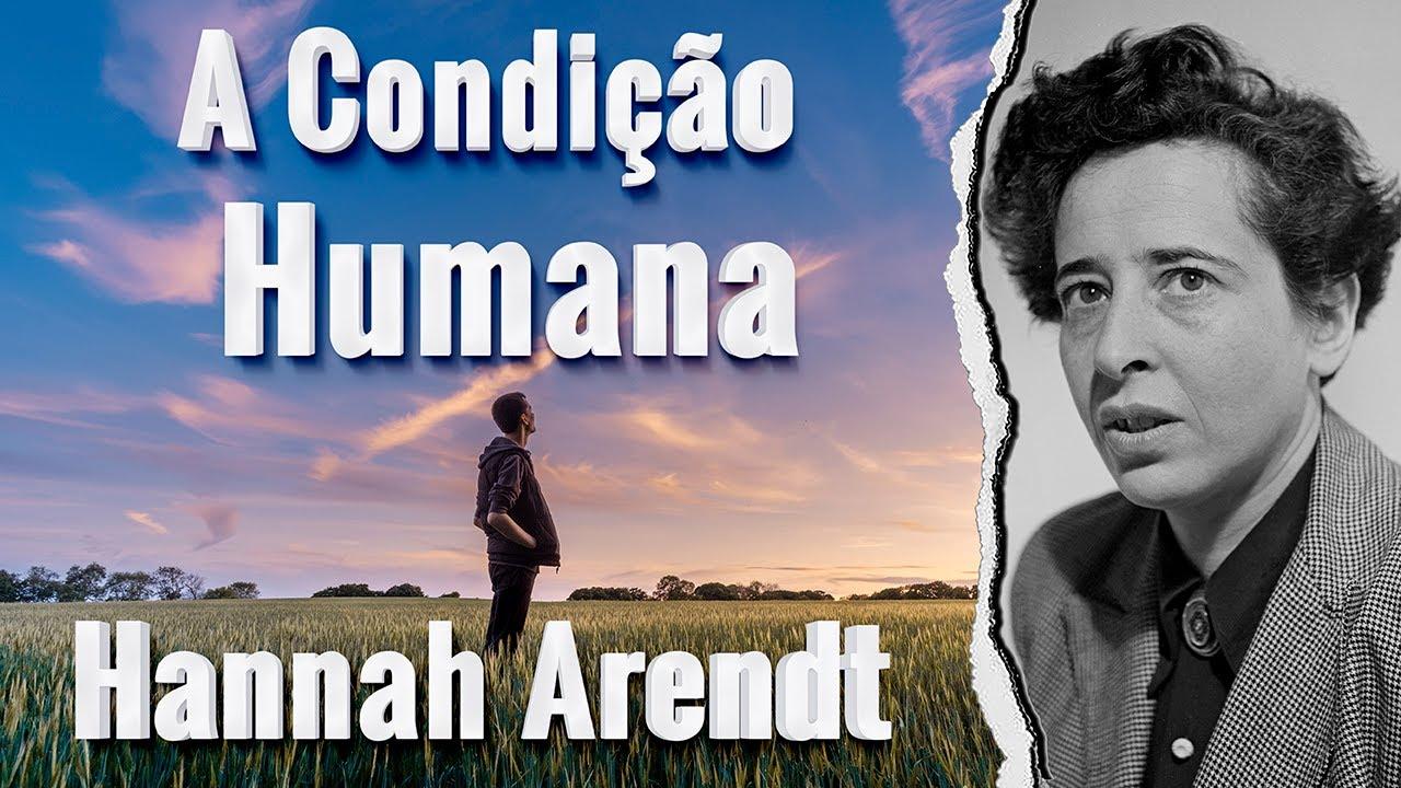 A CONDIÇÃO HUMANA HANNAH ARENDT RESUMO - YouTube