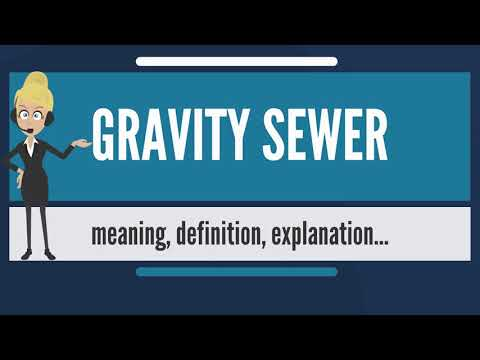 What Is GRAVITY SEWER? What Does GRAVITY SEWER Mean? GRAVITY SEWER Meaning & Explanation