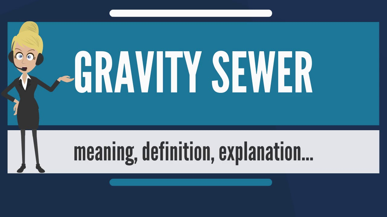 what is gravity sewer what does gravity sewer mean gravity sewer