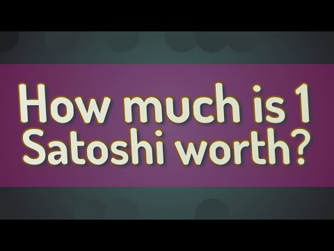 How Much Is 1 Satoshi Worth?