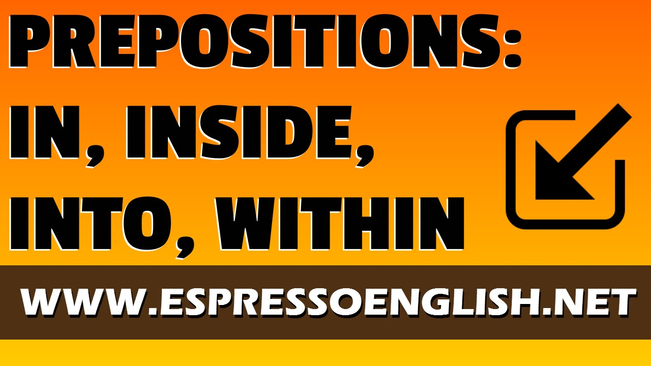 English Prepositions In Inside Into Within