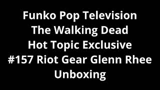 Funko Pop Television The Walking Dead Hot Topic Exclusive #157 Riot Gear Glenn Rhee Unboxing