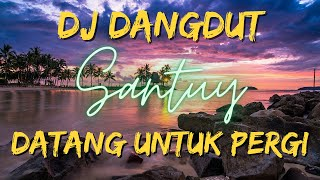 Download DJ DANGDUT DATANG UNTUK PERGI | STYLE BARU
