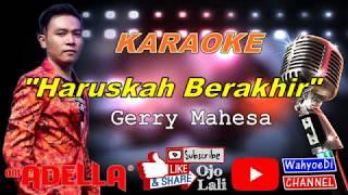 Haruskah Berakhir - Gerry Mahesa | OM. ADELLA | Karaoke Lirik Tanpa Vokal | Karaoke Dangdut Koplo
