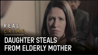 Daughter Steals From Elderly Mother | Scammed | Real Crime