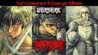 Let's Construct A Concept Album: Berserk