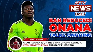Onana Ban Reduced & Nketiah to be Offered New Deal? | AFTV News Daily