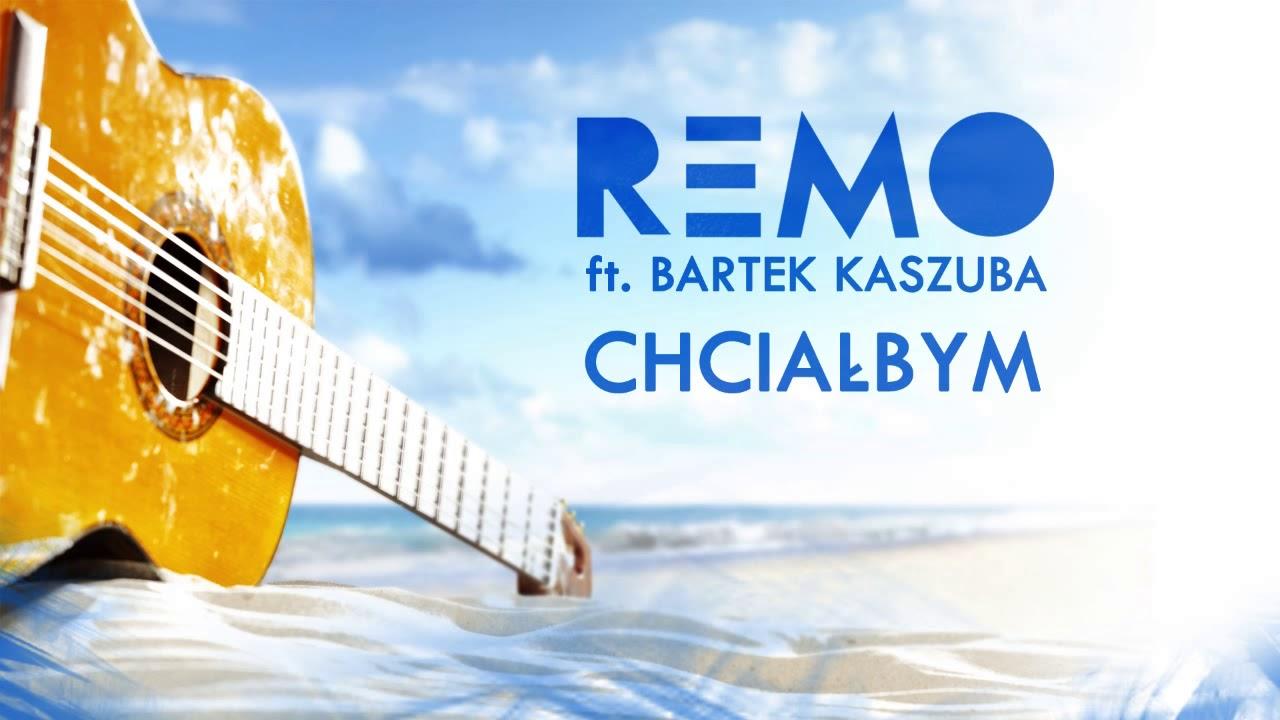 Remo ft. Bartek Kaszuba – Chciałbym (odsłuch)