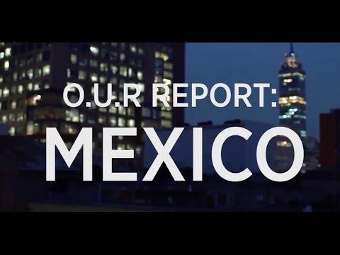 O.U.R. Report: Mexico