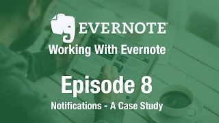 Working With Evernote | Ep 8 | Notifications Case Study