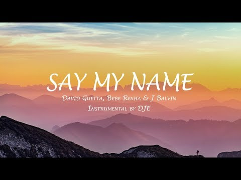 David Guetta, Bebe Rexha & J Balvin - Say My Name [Instrumental by DJE]