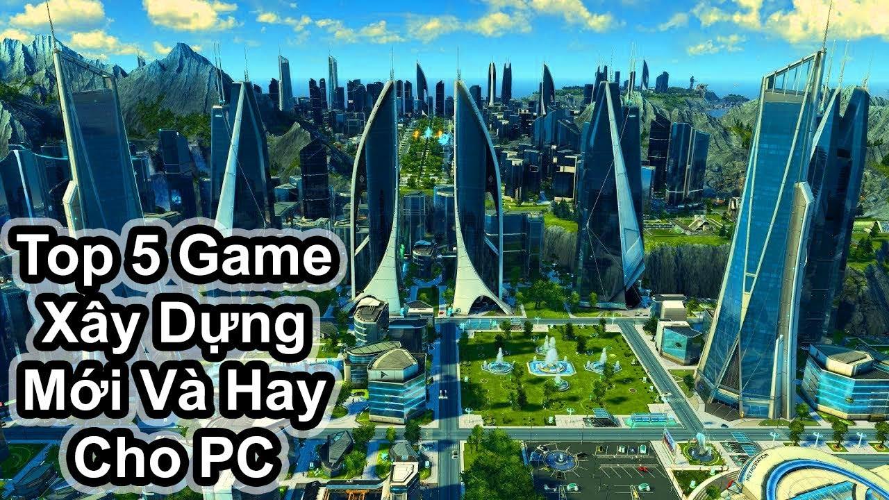 Top 5 Xây Dựng Thành Phố Mới Và Hay Cho PC (Có Link Download)
