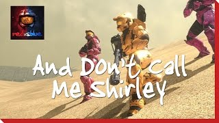 And Don't Call Me Shirley - Chapter 7 - Red vs. Blue Season 8