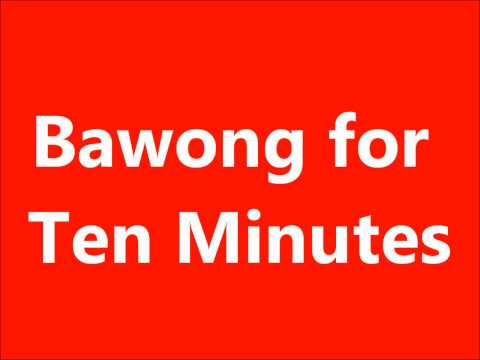 Bawong for Ten Minutes (Another Request)