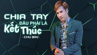 Chia Tay Đâu Phải Là Kết Thúc - Chu Bin [ Lyrics ]