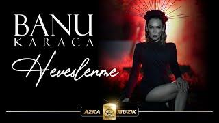 Banu Karaca - Heveslenme (Official Video)