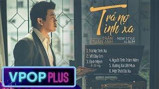 New Style ll Album Trả Nợ Tình Xa - Trần Tuấn Anh