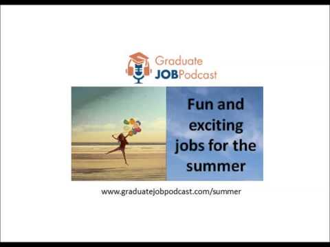 Fun and Exciting Jobs for the Summer - Graduate Job Podcast #22