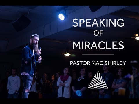Speaking of Miracles - Pastor Mac Shirley