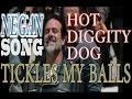Negan - Hot Diggity Dog/Tickles My Balls