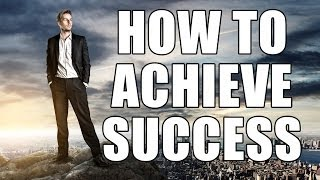 How to Achieve Success - The Secret of My Success and how to achieve success