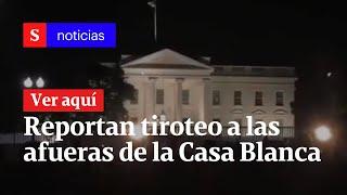 Reportan tiroteo a las afueras de la Casa Blanca en Washington | Semana Noticias