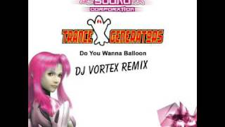 "Trance Generators ""Do You Wanna Balloon"" DJ Vortex Rmx"