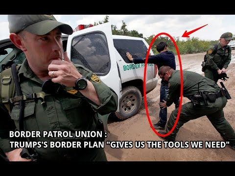 "Border Patrol Union : Trump's Border Plan ""Gives Us the Tools We Need"""