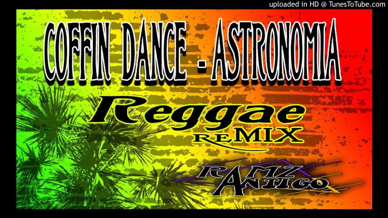 Ramz Antigo - Astronomia ( Coffin Dance ( Reggae Remix )
