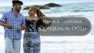ELNUR & MEHRIBAN - QONSHUNUN OQLU KLIP (Official) 2014