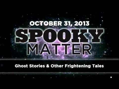 Spooky Matter - Ghost Stories - Art Bell's Dark Matter - October 31 2013 - 10-31-13