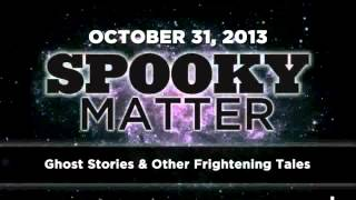 Spooky Matter - Ghost Stories - Art Bell's Dark Matter - October 31 2013 - 10-31-13