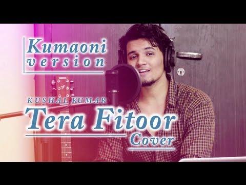 Tera Fitoor (Kumaoni Version)   New Kumaoni Song   Arijit Singh    Cover   Kushal Kumar