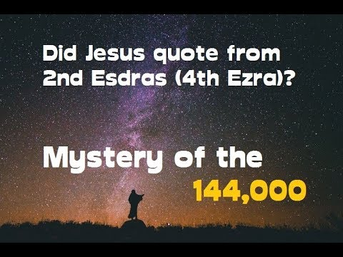 Mystery of the 144,000 and Jesus Christ quoted from 2nd Esdras (4th Ezra)