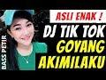 DJ GOYANG AKIMILAKU TIK TOK ● REMIX TERBARU FULL BASS 2019