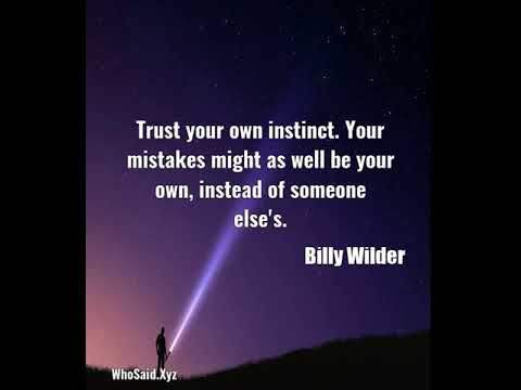Billy Wilder: Trust your own instinct. Your mistakes might as well be ......