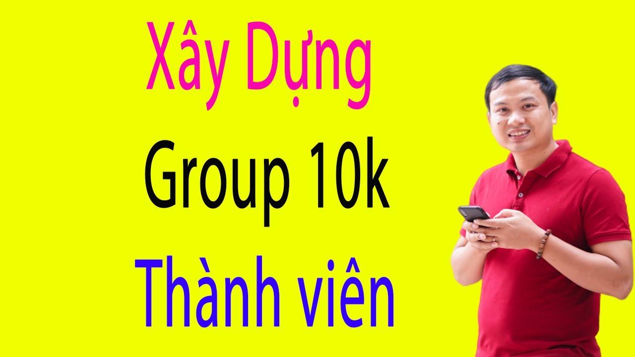 Hướng dẫn xây dựng Group Cộng đồng 10K người trên Facebook
