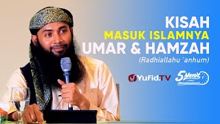 Kisah Para Sahabat: Kisah Masuk Islamnya Umar dan Hamzah - Ustadz Dr. Syafiq Riza Basalamah, M.A.