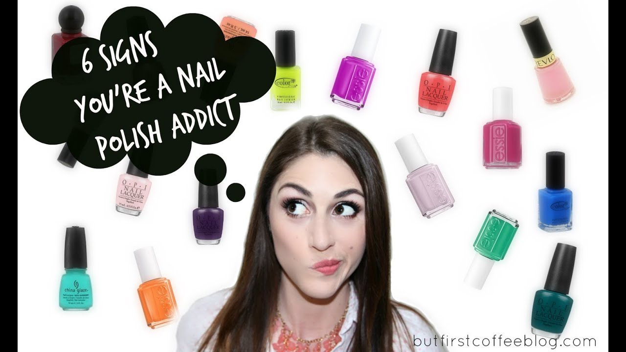 6 Signs You\'re a Nail Polish Addict - YouTube