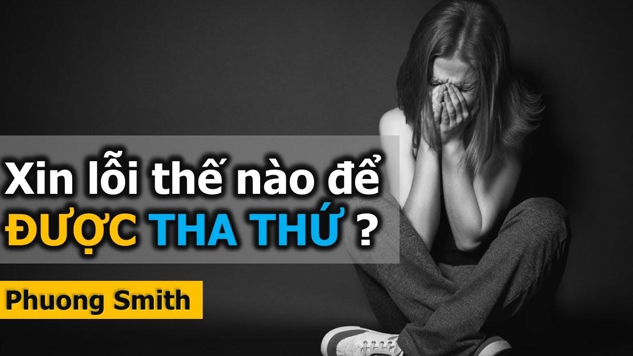 Xin lỗi thế nào để ĐƯỢC THA THỨ? | Phuong Smith