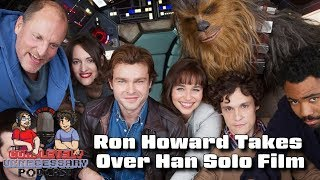 Ron Howard Takes Over Han Solo Film - #CUPodcast