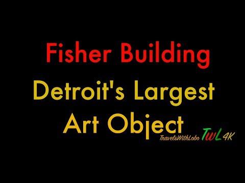 FISHER BUILDING - DETROIT'S LARGEST ART OBJECT