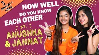 How Well Do You Know Each Other Ft. Anushka Sen &amp Jannat Zubair Rahmani